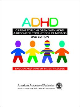 Caring for Children with ADHD: A Resource Toolkit for Clinicians (with English & Spanish Tools)