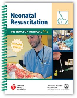 Neonatal Resuscitation Plus (NRP): Instructor Manual Plus
