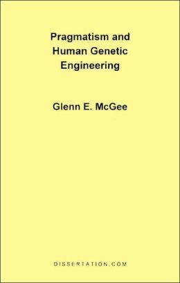 Pragmatism And Human Genetic Engineering
