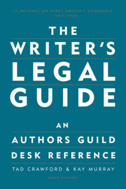 The Writer's Legal Guide: An Authors Guild Desk Reference Tad Crawford and Kay Murray