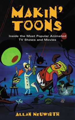 Makin' Toons: Inside the Most Popular Animated TV Shows and Features