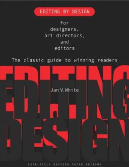 Editing by Design: For Designers, Art Directors and Editors - The Classic Guide to Winning Readers