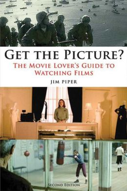 Get the Picture?: The Movie Lover's Guide to Watching Films
