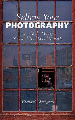 Selling Your Photography: How to Make Money in New and Traditional Markets