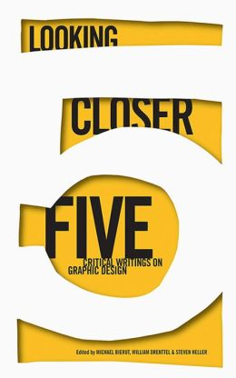 Looking Closer 5: Critical Writings on Graphic Design