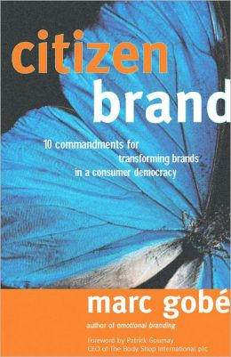 Citizen Brand: 10 Commandments for Transforming Brands in a Consumer Democracy