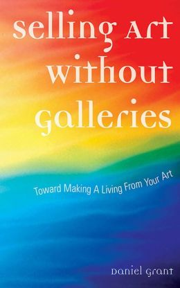 Selling Art Without Galleries: Toward Making a Living from Your Art
