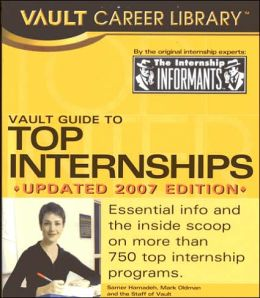The Vault Guide to Top Internships, 2007 Edition
