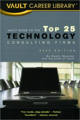 Vault Guide to the Top 25 Technology Consulting Firms, 5th Edition