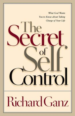 The Secret of Self-Control: What God Wants You to Know about Taking Charge of Your Life