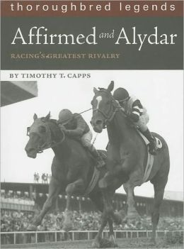 Affirmed and Alydar: Racing's Greatest Rivalry