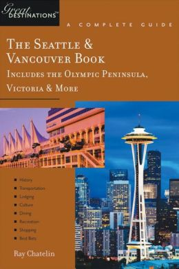 Seattle and Vancouver: Great Destinations (Includes the Olympic Peninsula, Victoria and More)