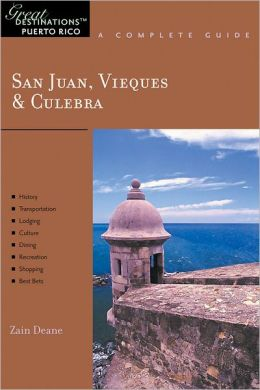 San Juan, Vieques and Culebra: Great Destinations Puerto Rico: A Complete Guide