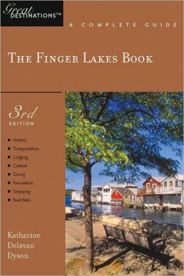 The Finger Lakes Book: Great Destinations: A Complete Guide