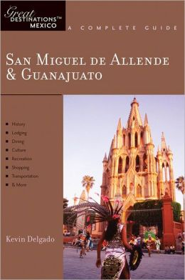 San Miguel de Allende & Guanajuato: Great Destinations Mexico