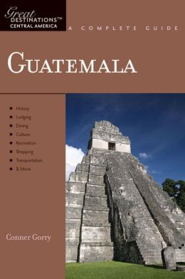 Guatemala: Great Destinations: A Complete Guide