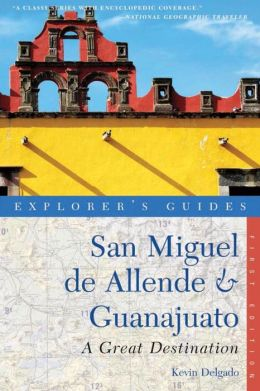 Explorer's Guide San Miguel de Allende & Guanajuato: A Great Destination