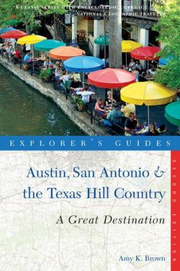 Explorer's Guide Austin, San Antonio & the Texas Hill Country: A Great Destination