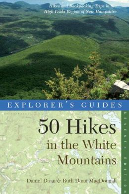Explorer's Guide 50 Hikes in the White Mountains: Hikes and Backpacking Trips in the High Peaks Region of New Hampshire