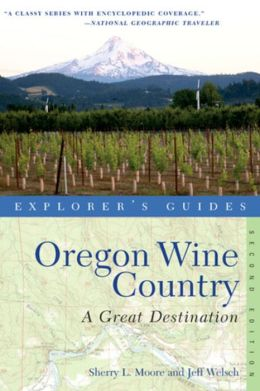 Explorer's Guide Oregon Wine Country: A Great Destination