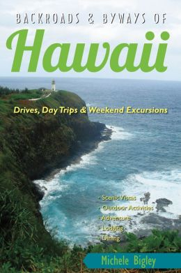 Backroads & Byways of Hawaii: Drives, Day Trips & Weekend Excursions