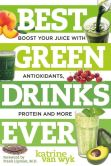 Book Cover Image. Title: Best Green Drinks Ever:  Boost Your Juice with Protein, Antioxidants and More, Author: Katrine Van Wyk