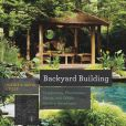 Book Cover Image. Title: Backyard Building:  Treehouses, Sheds, Arbors, Gates, and Other Garden Projects, Author: Jean Stiles