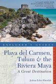 Book Cover Image. Title: Explorer's Guide Playa del Carmen, Tulum & the Riviera Maya:  A Great Destination, Author: Joshua Eden Hinsdale