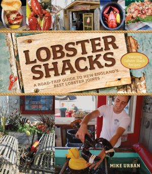 Lobster Shacks: A Road-Trip Guide to New England's Best Lobster Joints
