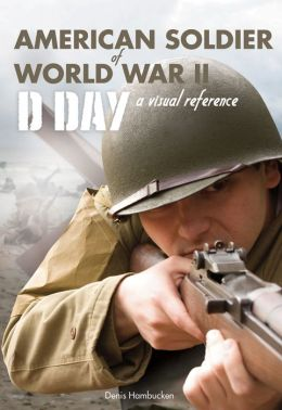 American Soldier of WWII: D-Day, A Visual Reference