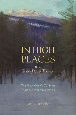 In High Places with Henry David Thoreau: A Hiker's Guide with Routes & Maps (First)