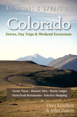 Backroads & Byways of Colorado: Drives, Day Trips & Weekend Excursions (Second Edition) (Backroads & Byways)