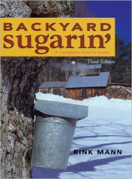 Backyard Sugarin': A Complete How-To Guide (Third Edition)