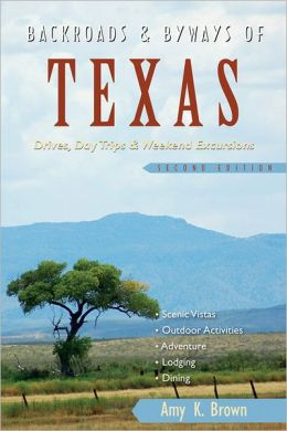 Backroads & Byways of Texas: Drives, Day Trips & Weekend Excursions (Second Edition) (Backroads & Byways)