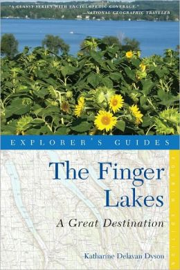 Explorer's Guide Finger Lakes: A Great Destination (Fourth Edition) (Explorer's Great Destinations)