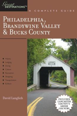 Explorer's Guide Philadelphia, Brandywine Valley & Bucks County: A Great Destination: Includes Lancaster County's Amish Country (Explorer's Great Destinations)
