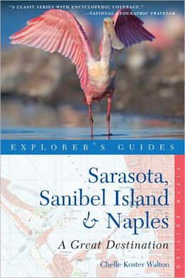 Explorer's Guide Sarasota, Sanibel Island & Naples: A Great Destination (Fifth Edition) (Explorer's Great Destinations)