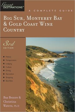 Explorer's Guide Big Sur, Monterey Bay & Gold Coast Wine Country: A Great Destination (Third Edition) (Explorer's Great Destinations)