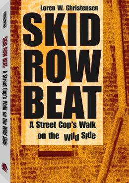 Skid Row Beat: A Street Cop's Walk On The Wild Side