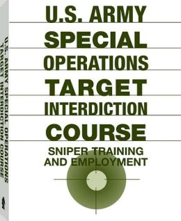U.S. Army Special Operations Target Interdiction Course: Sniper Training And Employment