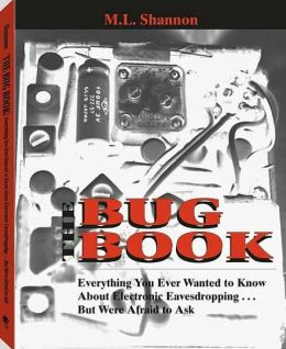 Bug Book : Everything You Ever Wanted to Know about Electronic Eavesdropping...but Were Afraid to Ask