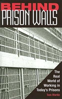 Behind Prison Walls: The Real World of Working in Today's Prisons