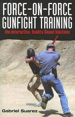 Force-on-Force Gunfight Training: The Interactive, Reality-Based Solutions