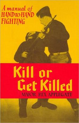 Kill or Get Killed: A Manual of Hand-to-Hand Fighting
