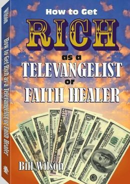 How to Get Rich as a Televangelist or Faith Healer