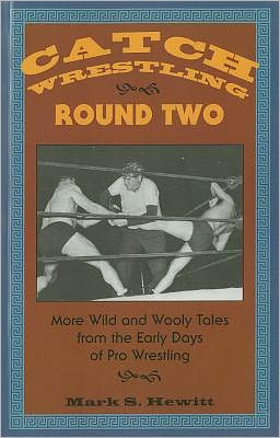 Catch Wrestling, Round Two: More Wild and Wooly Tales From the Early Days of Pro Wrestling