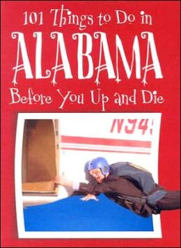 101 Things to Do in Alabama: Before You up and Die