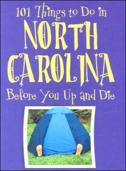 101 Things to Do in North Carolina: Before You up and Die