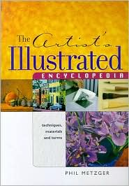 The Artist's Illustrated Encyclopedia: Techniques, Materials and Terms