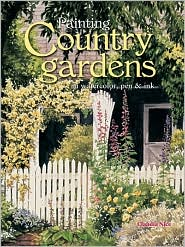 Painting Country Gardens: In Watercolor, Pen and Ink